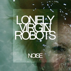Lonely virgin robots - Noise