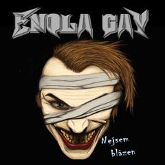 Enola Gay - Nejsem blázen