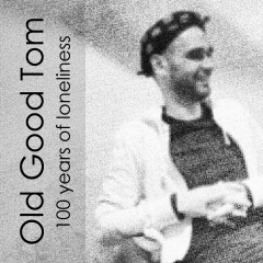 Old Good Tom - 100 Years Of Loneliness