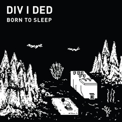 DIV I DED - Born To Sleep