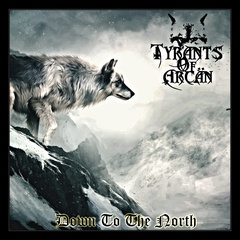 Tyrants Of Arcän - Down To The North