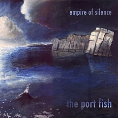 The Port Fish - Empire Of Silence