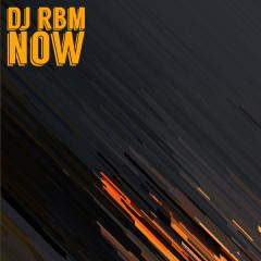 DJ RBM - Now EP