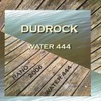 DUDROCK - WATER 444