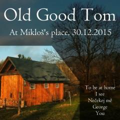 Old Good Tom - At Mikloš's place - 30.12.2015