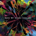 Make My Heart Explode - Make My Heart Explode