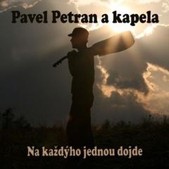 Pavel Petran a kapela - Na každýho jednou dojde