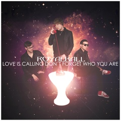 Royalball - Love Is Calling Don´t Forget Who You Are
