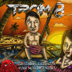 TROM 8 - Guess What I Did With Your Mom Last Night EP