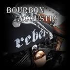 Bourbon Acoustic - Rebel