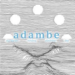 Adambe - Standardní nirvána všedního dne