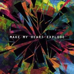 Make My Heart Explode - Make My Heart Explode