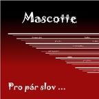 Mascotte - Pro pár slov