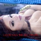 Broken Hearts - LOVE CAN BE SO CRUEL 2016