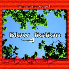 Tom music project - Blow fiction