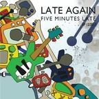 Five Minutes Late - Late Again